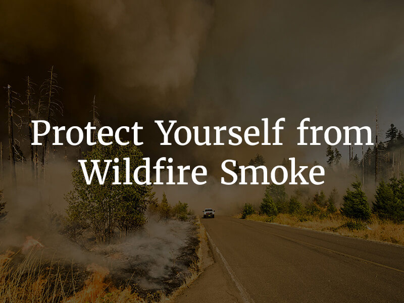 Protect yourself from wildfire smoke